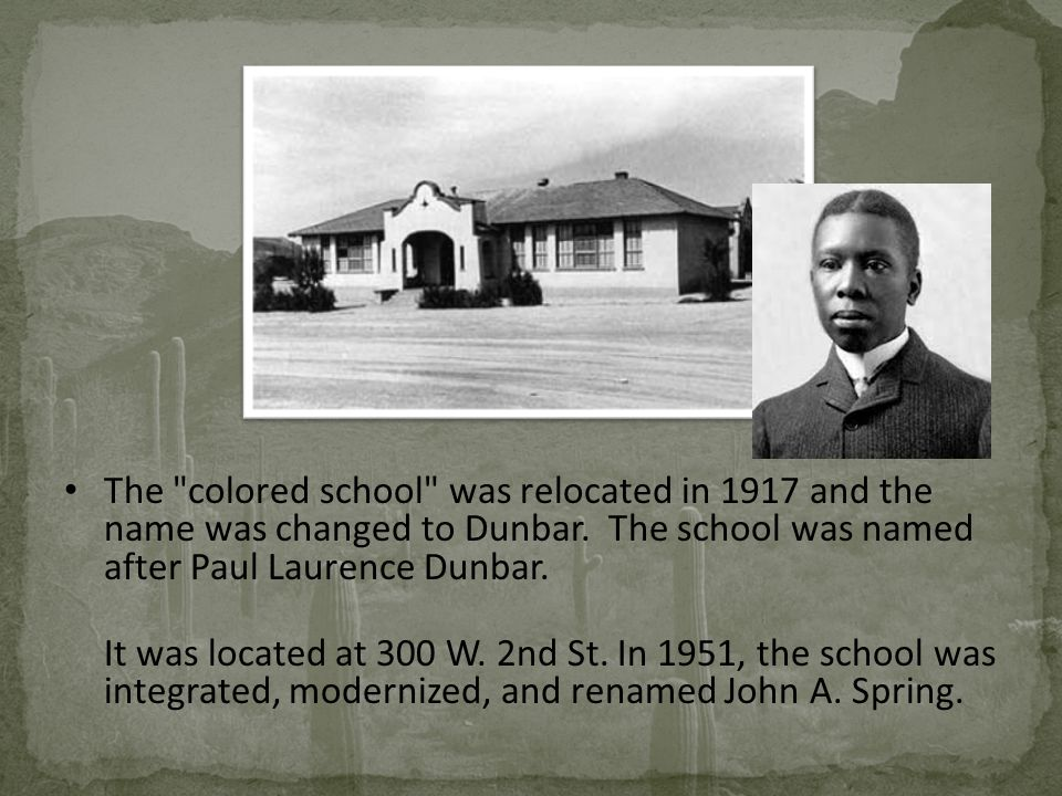 The colored school was relocated in 1917 and the name was changed to Dunbar. The school was named after Paul Laurence Dunbar.
