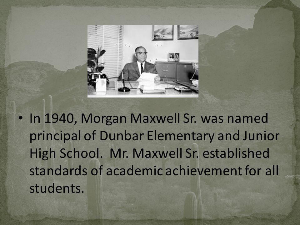 In 1940, Morgan Maxwell Sr. was named principal of Dunbar Elementary and Junior High School.