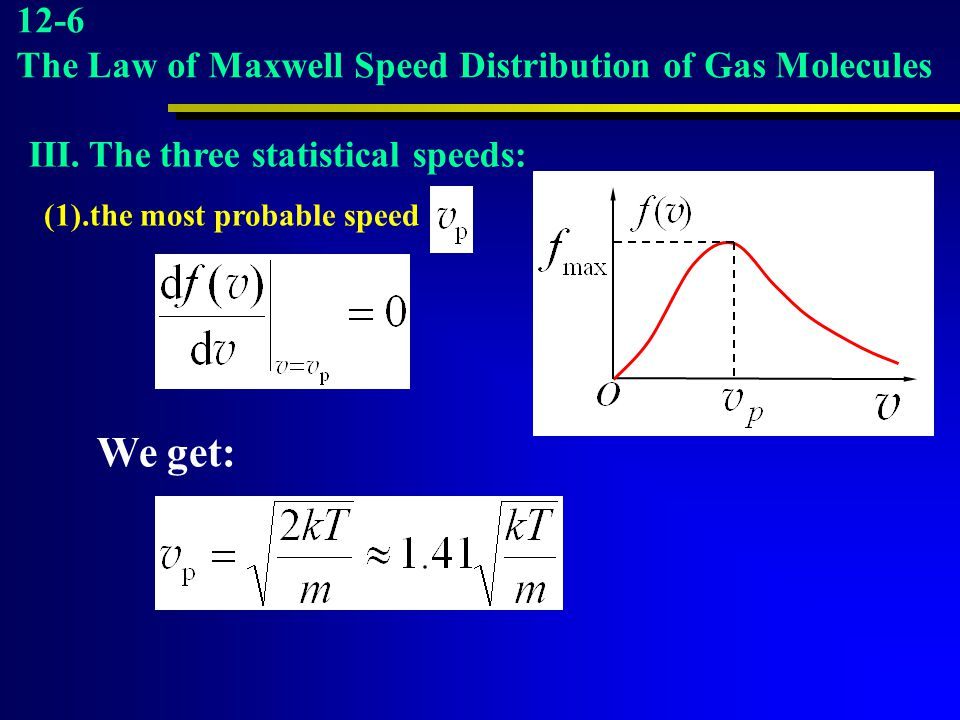 We get: 12-6 The Law of Maxwell Speed Distribution of Gas Molecules