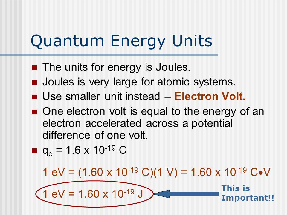 Quantum Energy Units The units for energy is Joules.