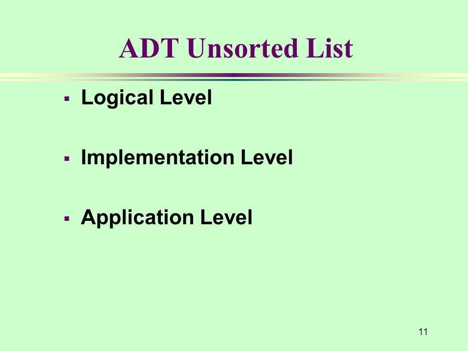 ADT Unsorted List Logical Level Implementation Level Application Level