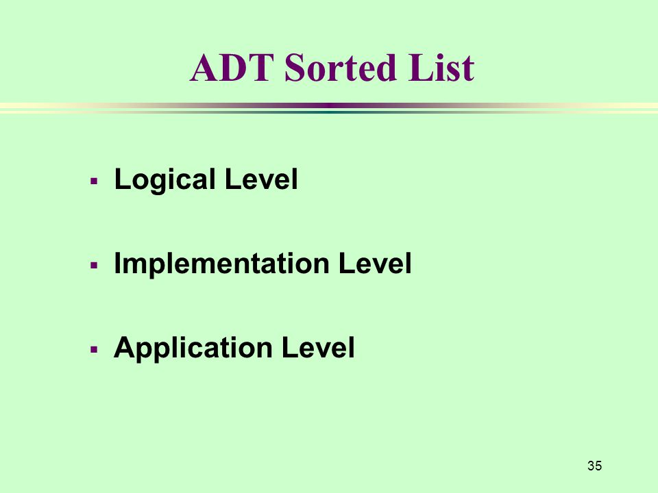 ADT Sorted List Logical Level Implementation Level Application Level