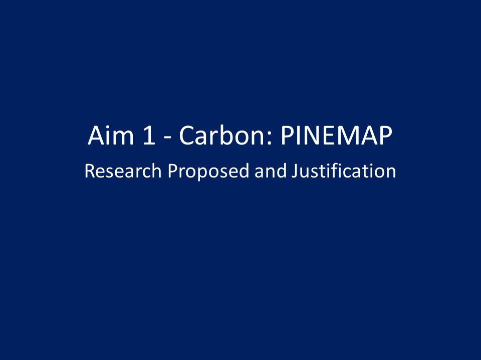 Aim 1 - Carbon: PINEMAP Research Proposed and Justification