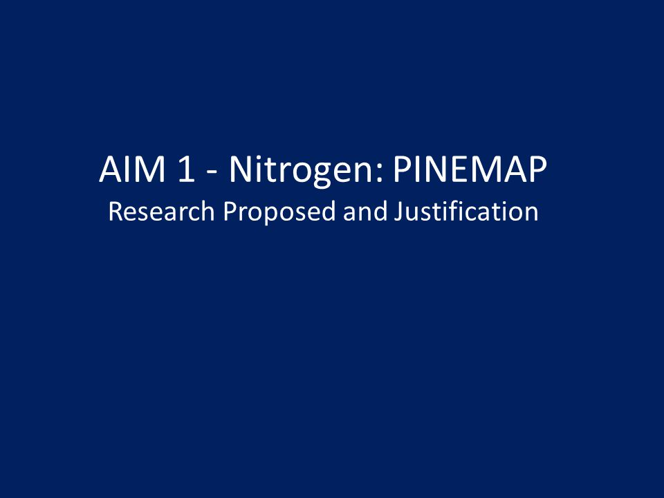 AIM 1 - Nitrogen: PINEMAP Research Proposed and Justification