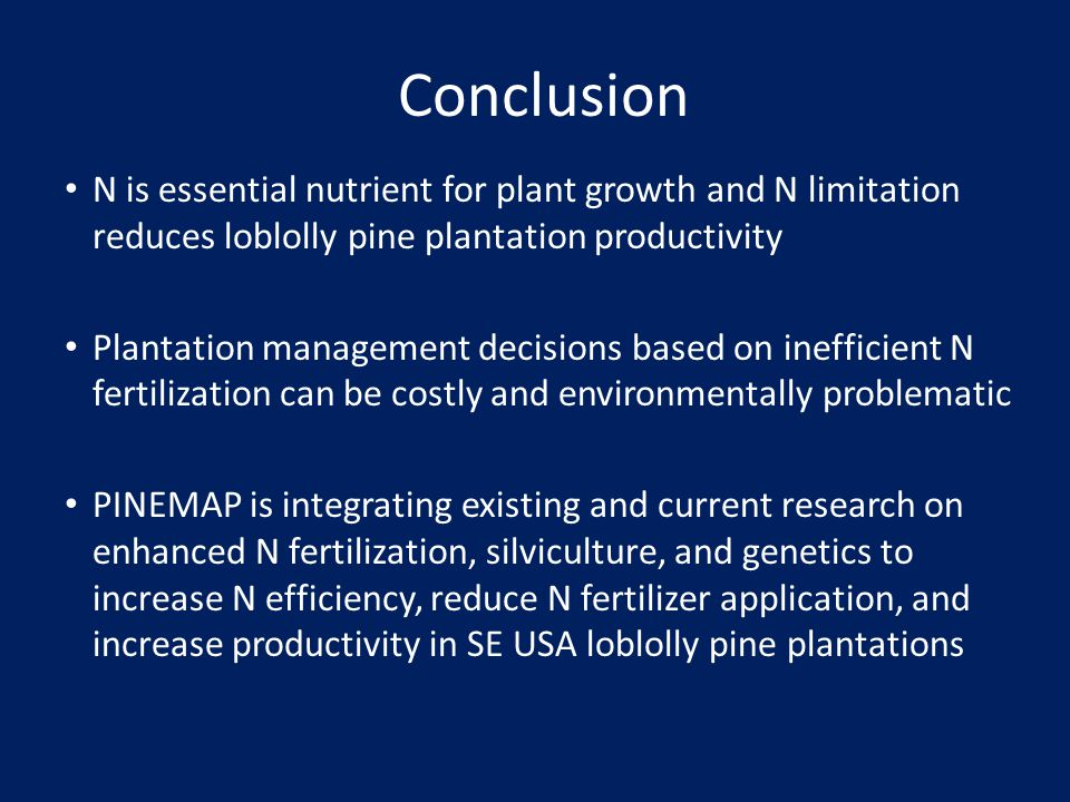 Conclusion N is essential nutrient for plant growth and N limitation reduces loblolly pine plantation productivity.