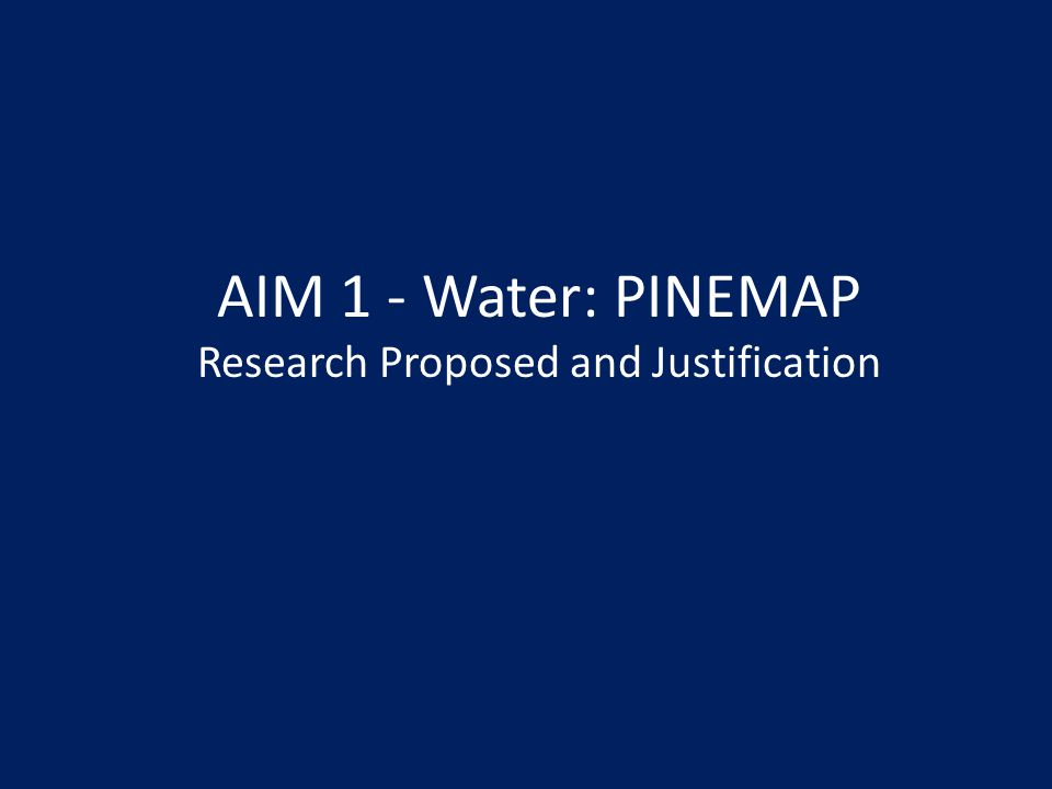 AIM 1 - Water: PINEMAP Research Proposed and Justification