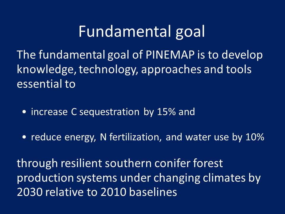 Fundamental goal The fundamental goal of PINEMAP is to develop knowledge, technology, approaches and tools essential to.