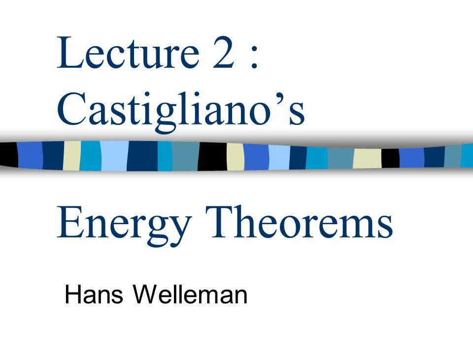 Lecture 2 : Castigliano's Energy Theorems