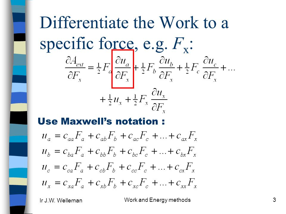Differentiate the Work to a specific force, e.g. Fx: