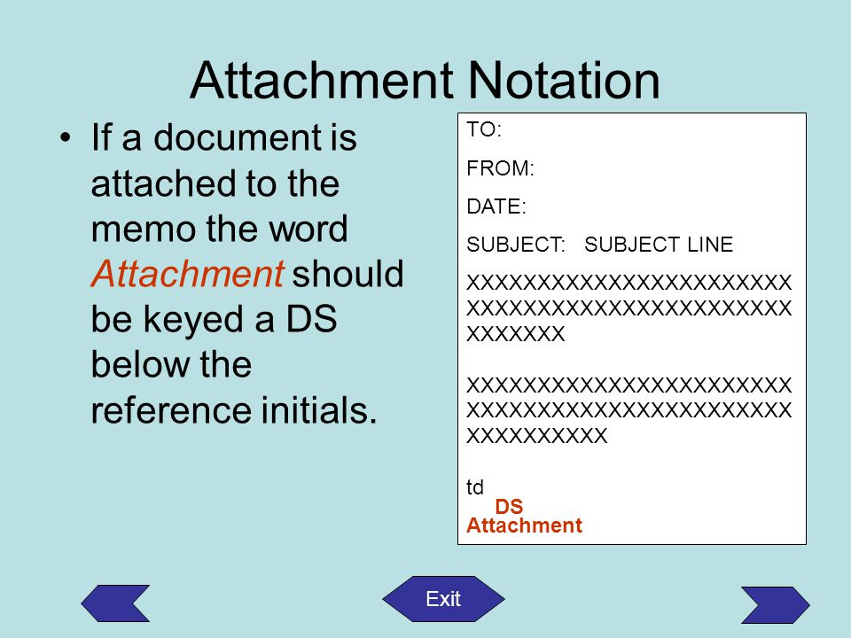 Attachment Notation If a document is attached to the memo the word Attachment should be keyed a DS below the reference initials.