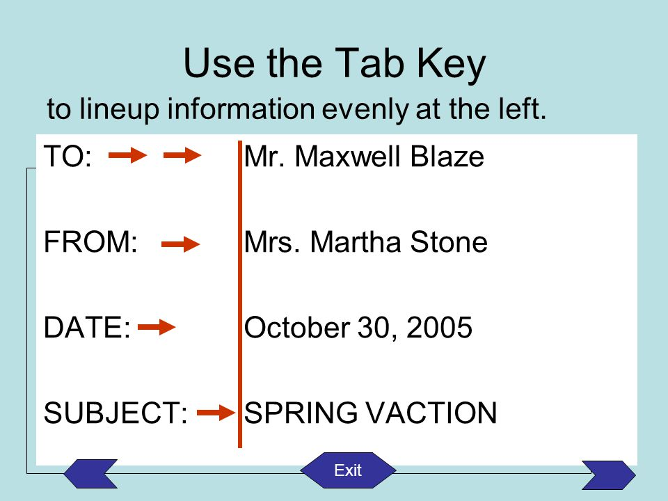 Use the Tab Key to lineup information evenly at the left.