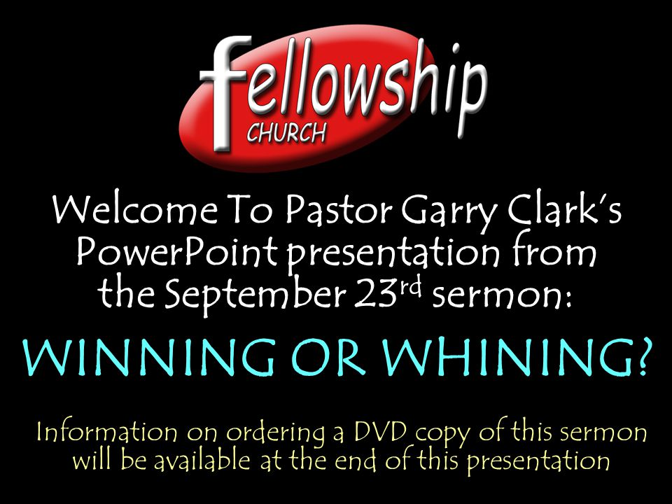 Welcome To Pastor Garry Clark's PowerPoint presentation from the September 23rd sermon: