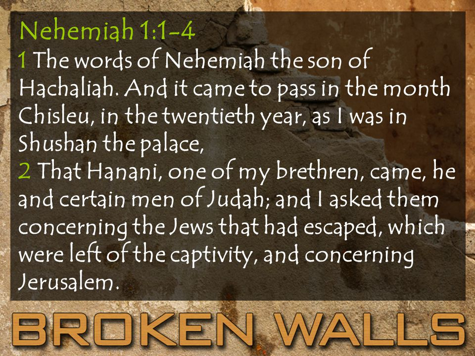 Nehemiah 1:1-4 1 The words of Nehemiah the son of Hachaliah