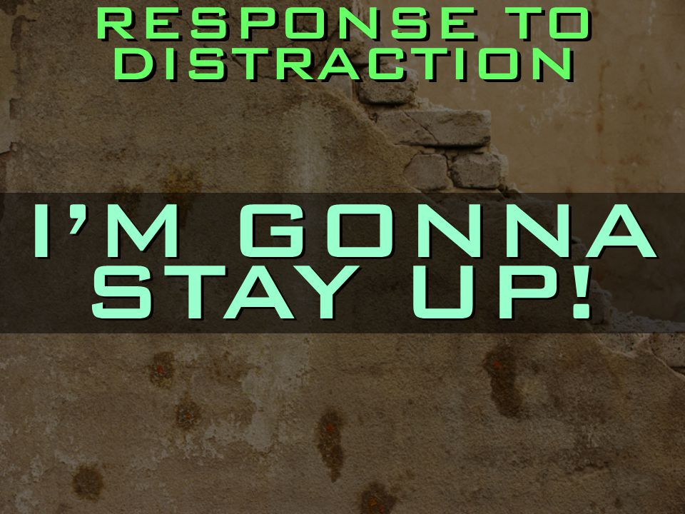 RESPONSE TO DISTRACTION