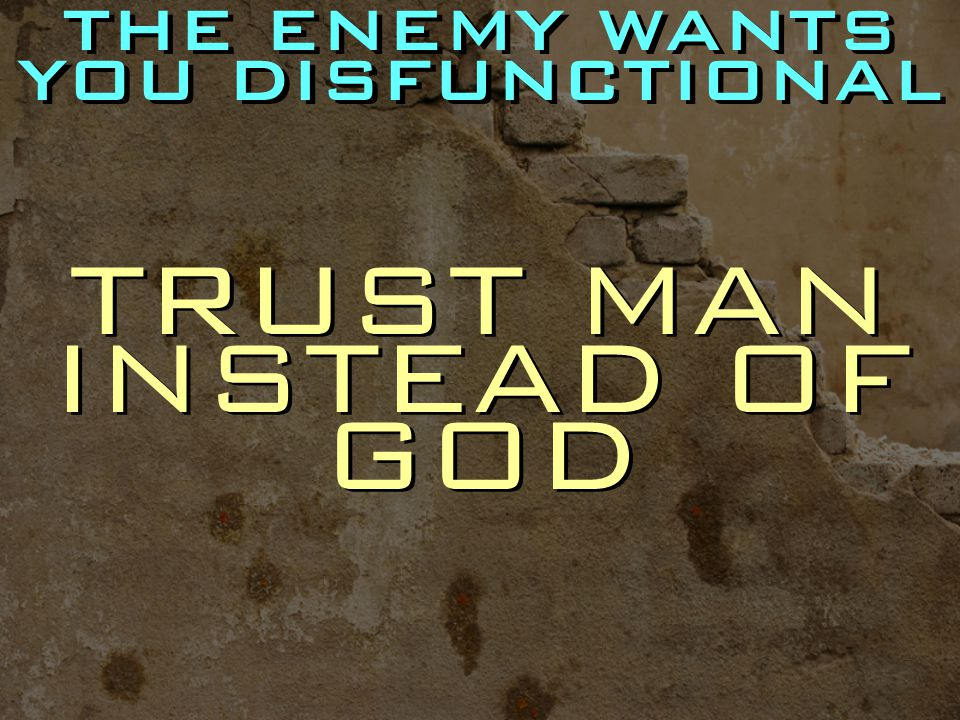 TRUST MAN INSTEAD OF GOD