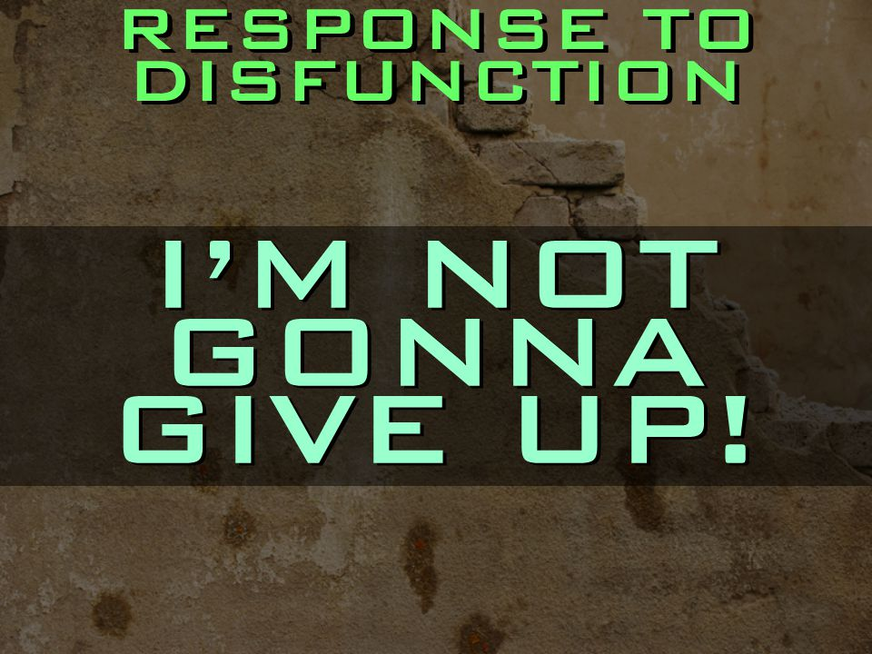 RESPONSE TO DISFUNCTION