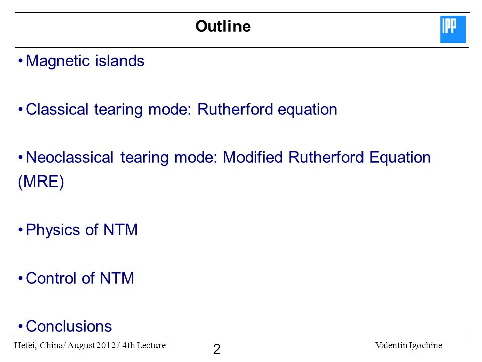 Outline Magnetic islands. Classical tearing mode: Rutherford equation. Neoclassical tearing mode: Modified Rutherford Equation.