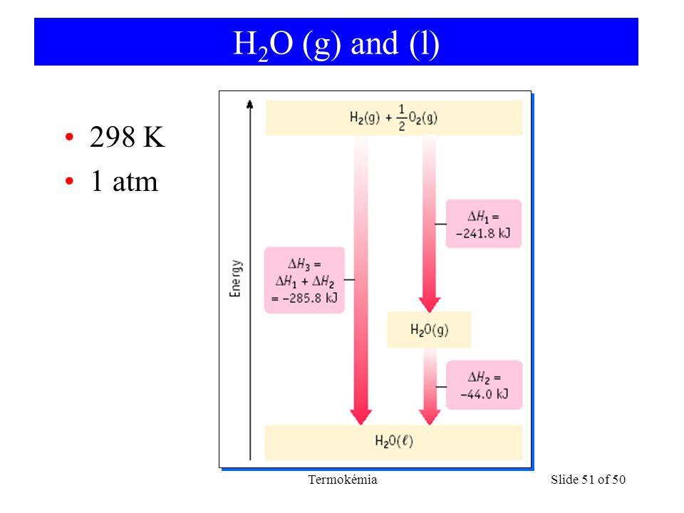 H2O (g) and (l) 298 K 1 atm Termokémia