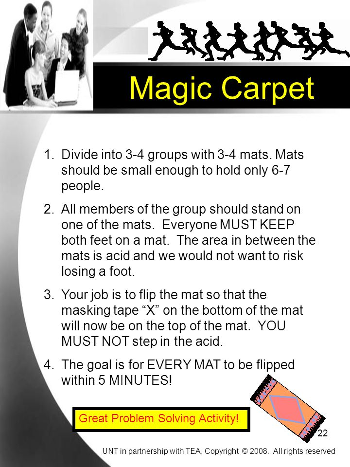 Magic Carpet Divide into 3-4 groups with 3-4 mats. Mats should be small enough to hold only 6-7 people.