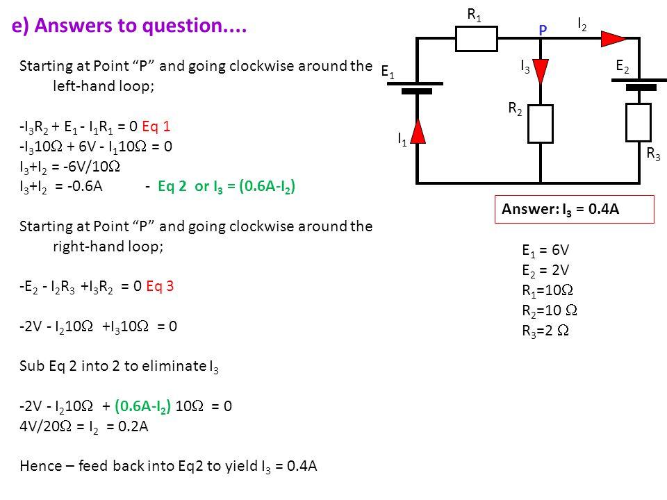 e) Answers to question.... P E1 E2 R1 R2 I2 R3 I3 I1