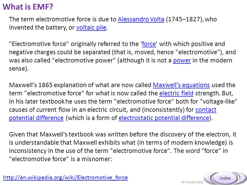 What is EMF The term electromotive force is due to Alessandro Volta (1745–1827), who invented the battery, or voltaic pile.