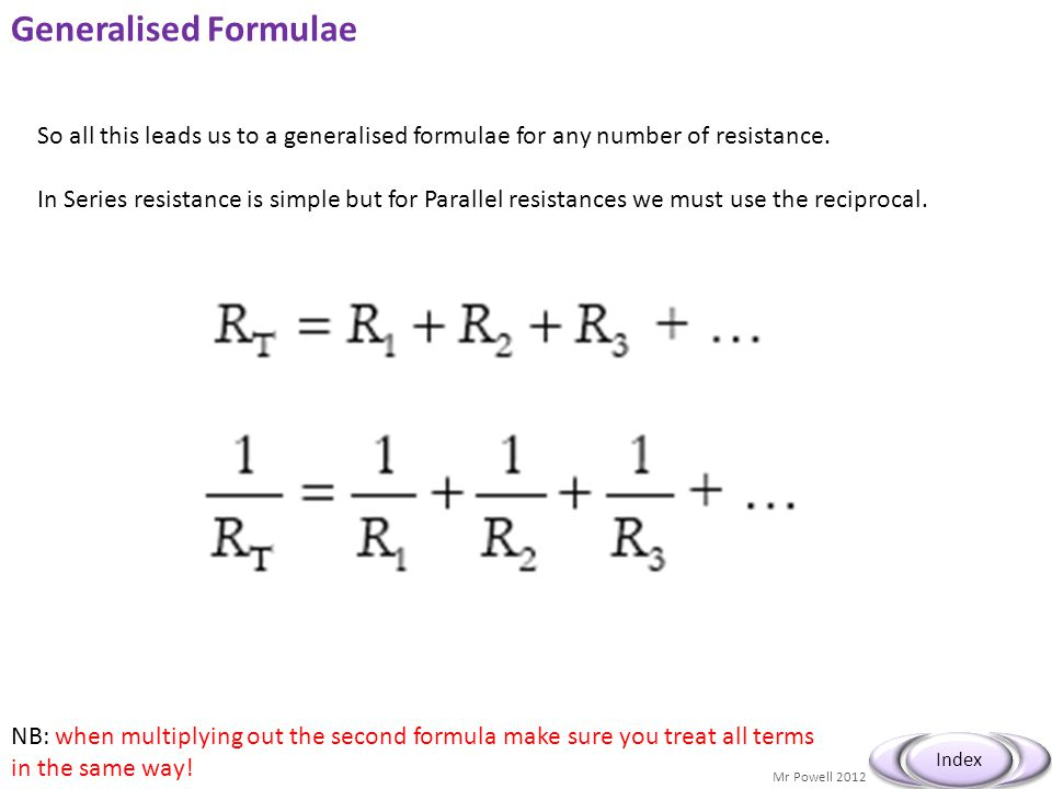 Generalised Formulae So all this leads us to a generalised formulae for any number of resistance.
