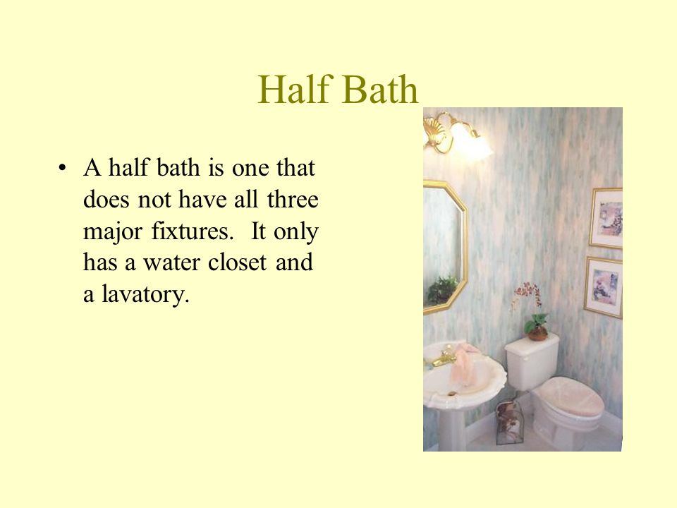 Half Bath A half bath is one that does not have all three major fixtures.