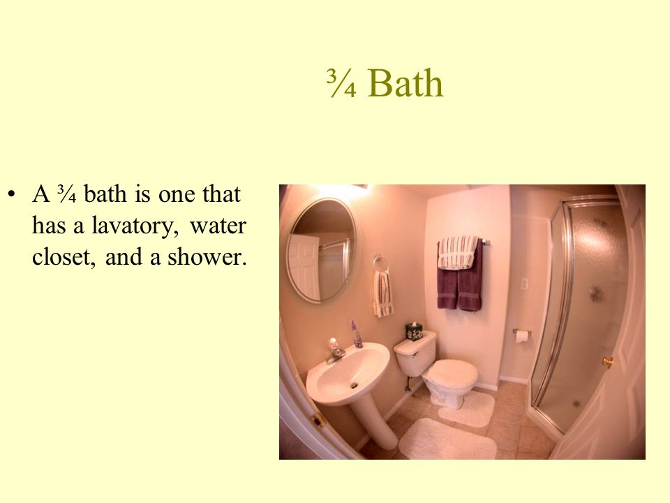 ¾ Bath A ¾ bath is one that has a lavatory, water closet, and a shower.