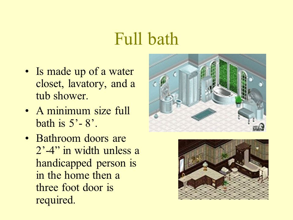 Full bath Is made up of a water closet, lavatory, and a tub shower.