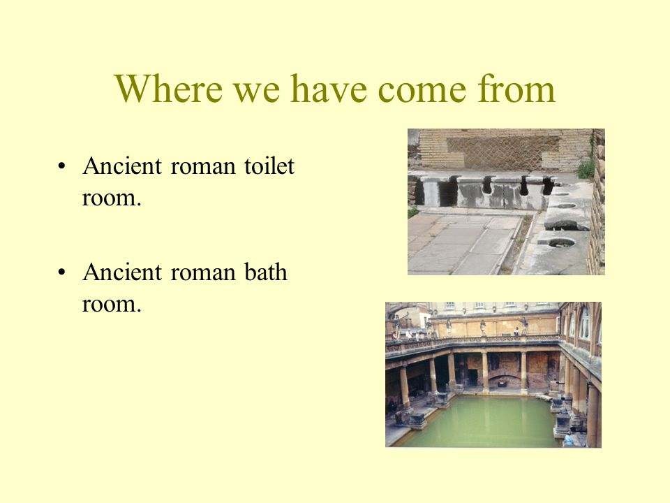 Where we have come from Ancient roman toilet room.
