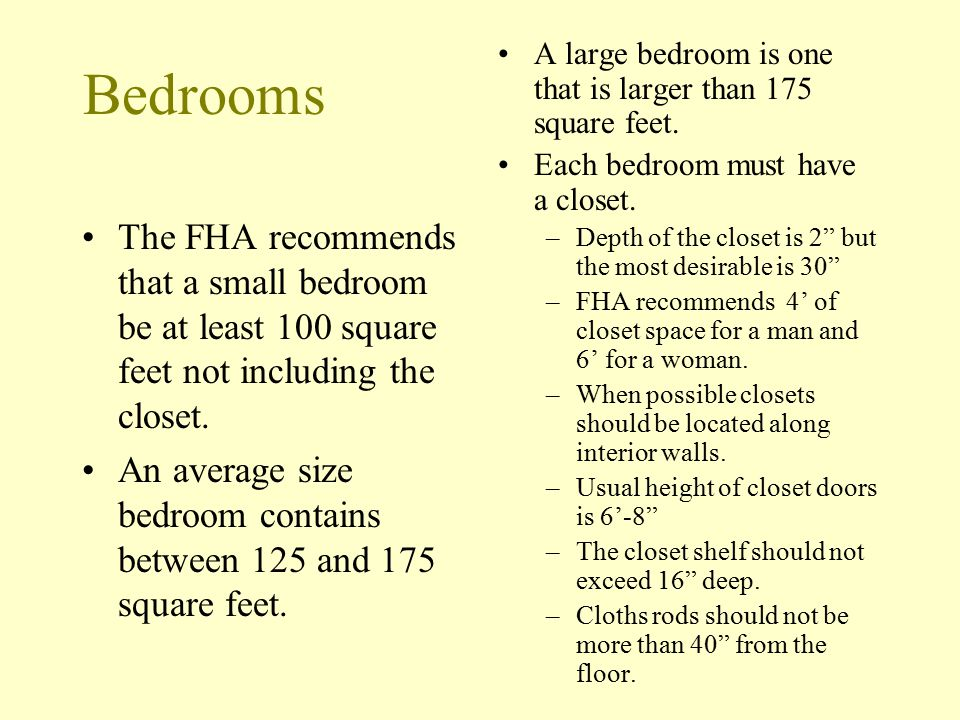 Bedrooms A large bedroom is one that is larger than 175 square feet. Each bedroom must have a closet.