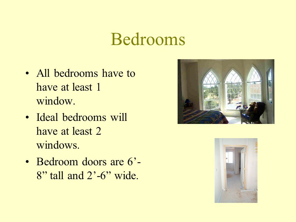 Bedrooms All bedrooms have to have at least 1 window.