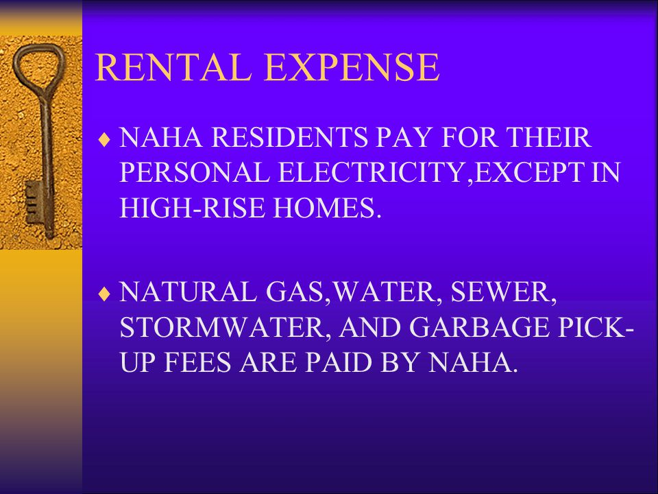 RENTAL EXPENSE NAHA RESIDENTS PAY FOR THEIR PERSONAL ELECTRICITY,EXCEPT IN HIGH-RISE HOMES.