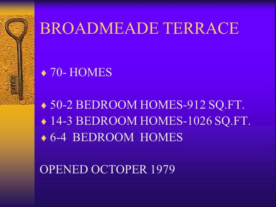 BROADMEADE TERRACE 70- HOMES 50-2 BEDROOM HOMES-912 SQ.FT.