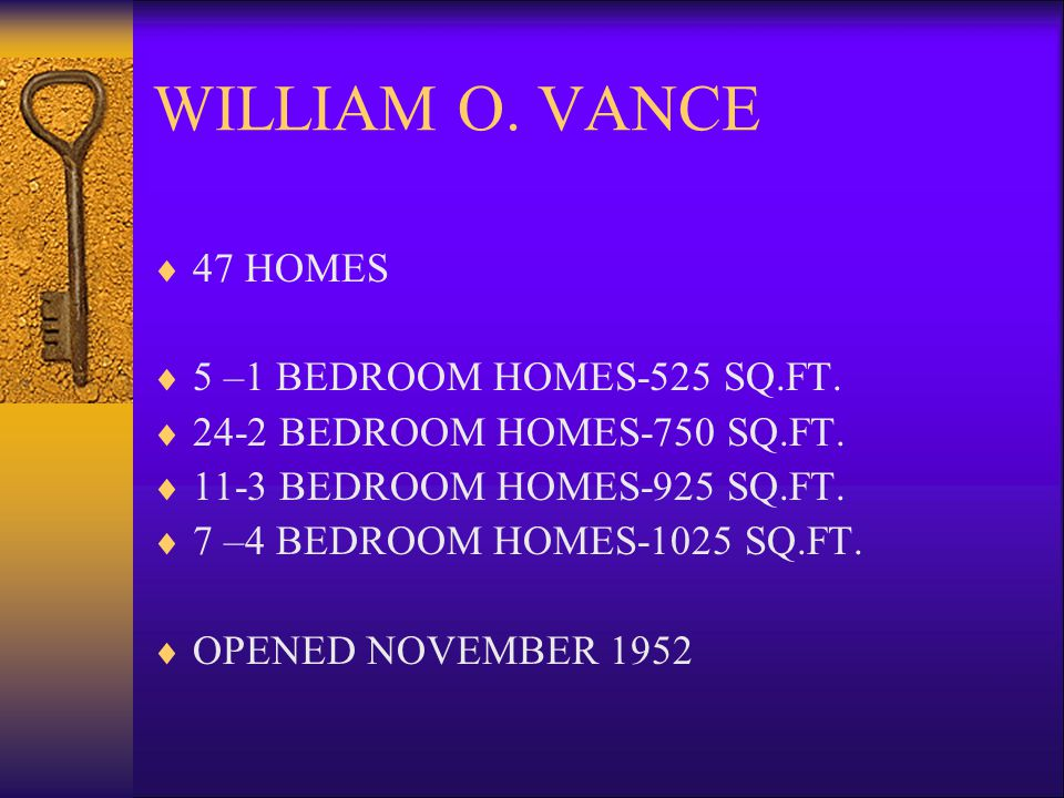 WILLIAM O. VANCE 47 HOMES 5 –1 BEDROOM HOMES-525 SQ.FT.