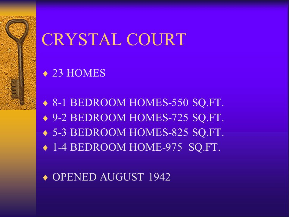 CRYSTAL COURT 23 HOMES 8-1 BEDROOM HOMES-550 SQ.FT.