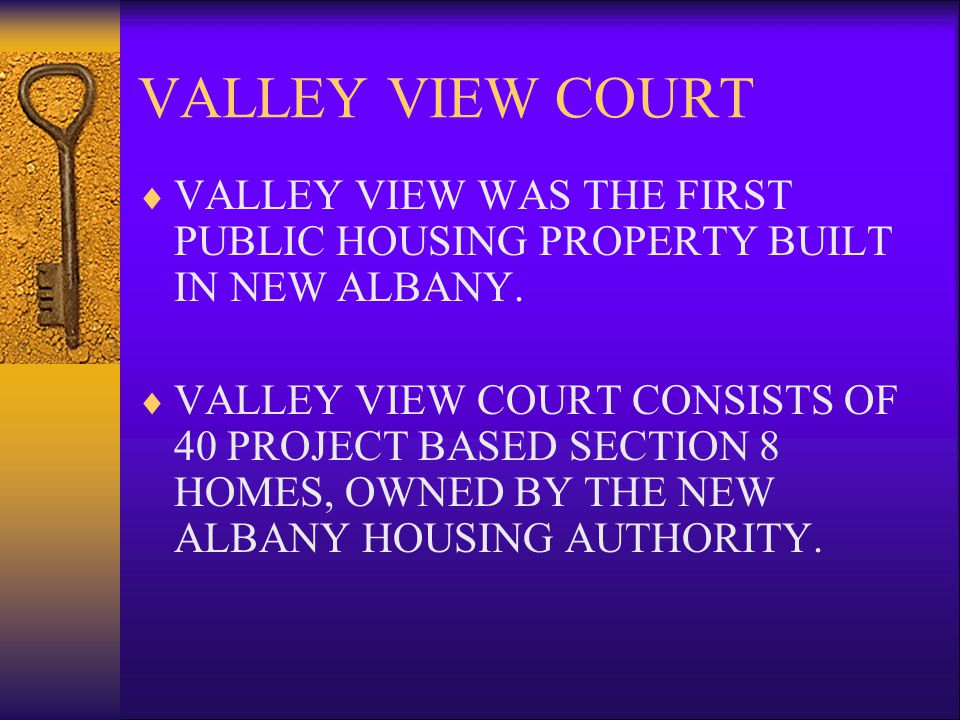 VALLEY VIEW COURT VALLEY VIEW WAS THE FIRST PUBLIC HOUSING PROPERTY BUILT IN NEW ALBANY.