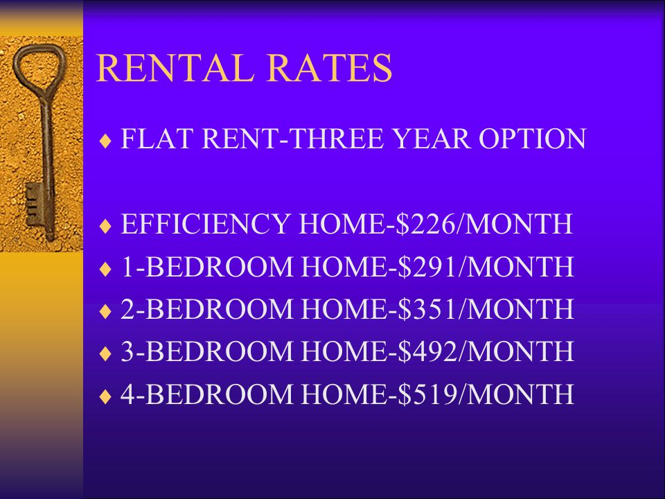 RENTAL RATES FLAT RENT-THREE YEAR OPTION EFFICIENCY HOME-$226/MONTH