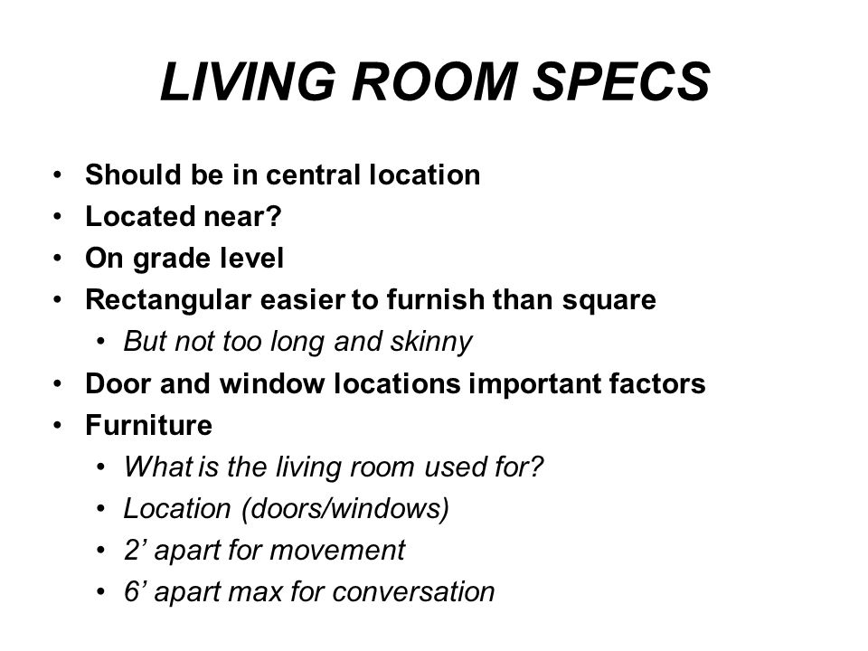 LIVING ROOM SPECS Should be in central location Located near