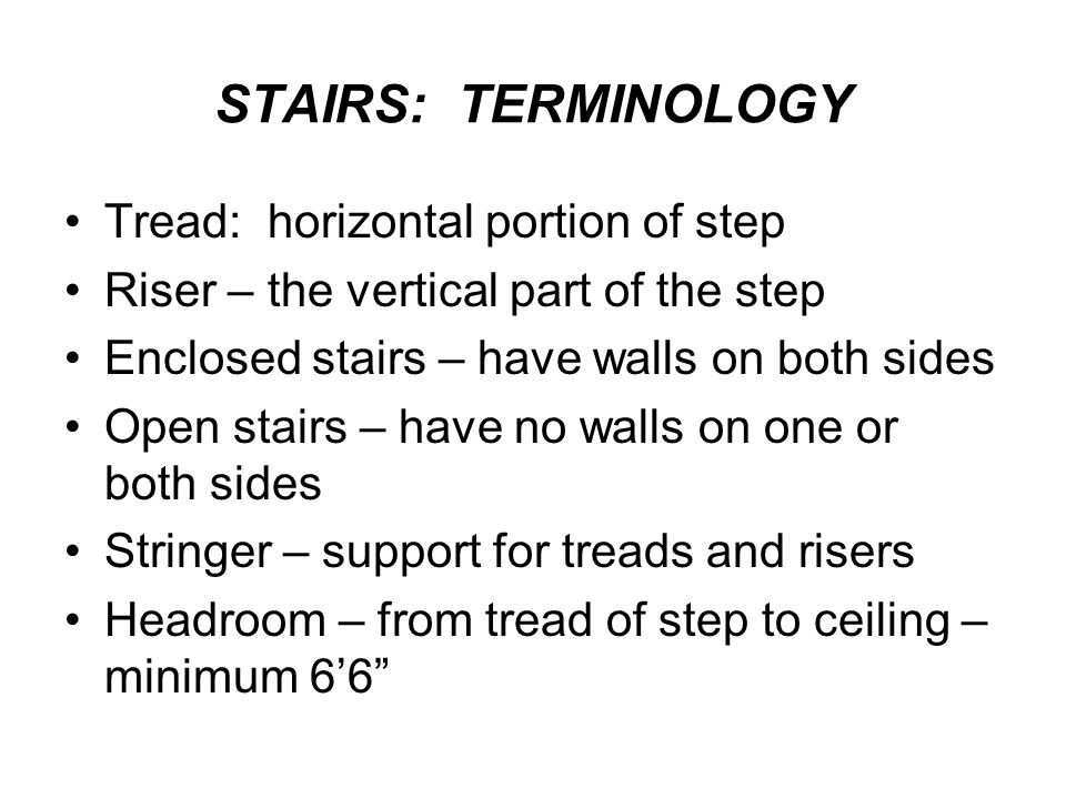 STAIRS: TERMINOLOGY Tread: horizontal portion of step