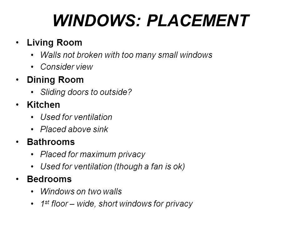 WINDOWS: PLACEMENT Living Room Dining Room Kitchen Bathrooms Bedrooms