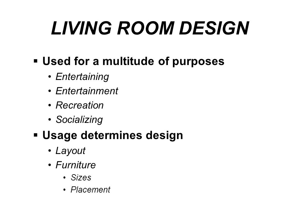 LIVING ROOM DESIGN Used for a multitude of purposes