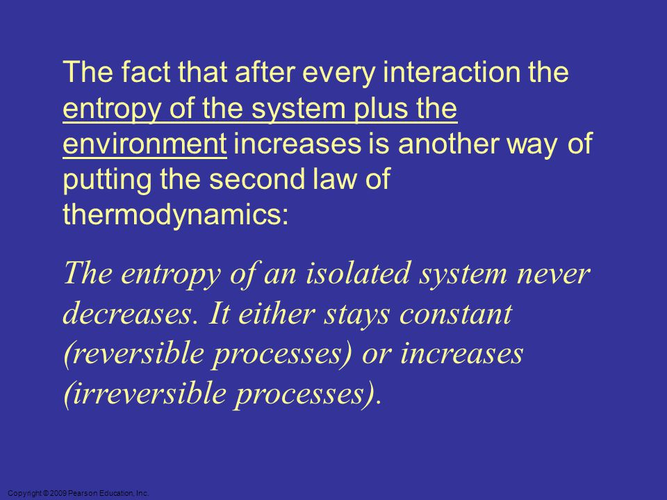 The fact that after every interaction the entropy of the system plus the environment increases is another way of putting the second law of thermodynamics: