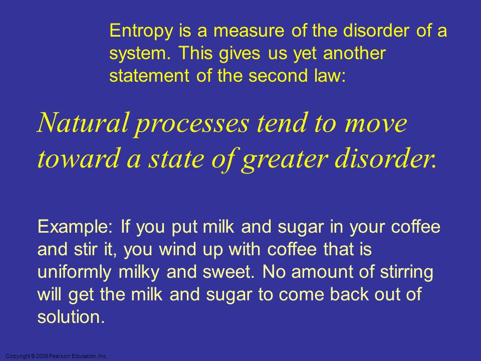 Natural processes tend to move toward a state of greater disorder.