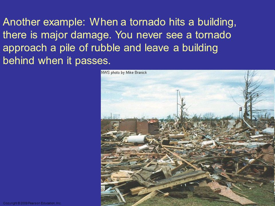 Another example: When a tornado hits a building, there is major damage