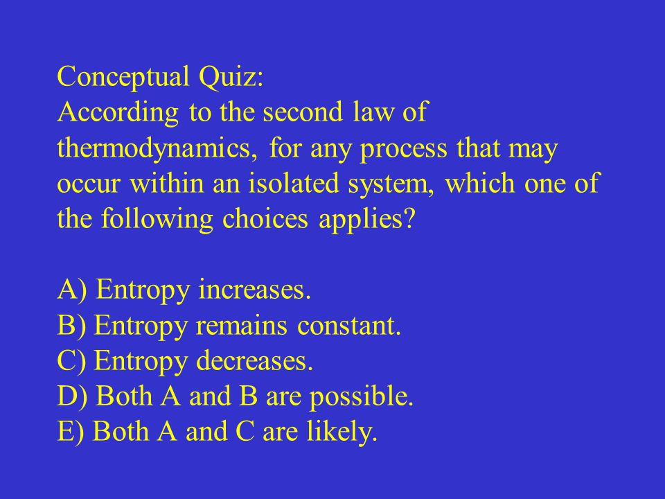 Conceptual Quiz: According to the second law of thermodynamics, for any process that may occur within an isolated system, which one of the following choices applies.