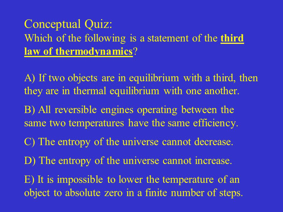 Conceptual Quiz: Which of the following is a statement of the third law of thermodynamics.