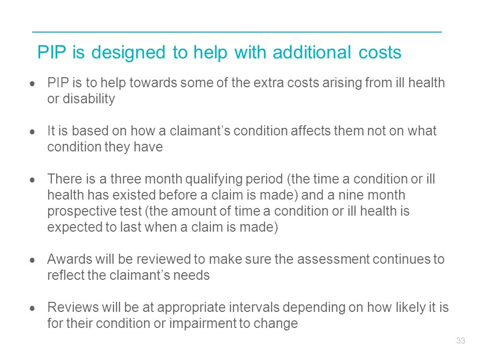 PIP is designed to help with additional costs