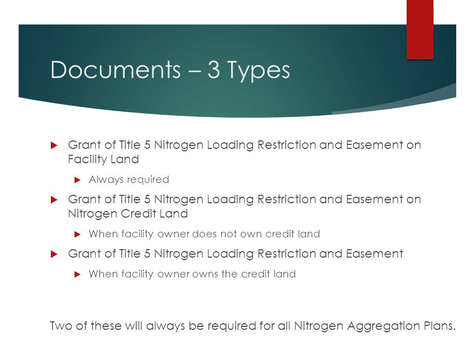 Documents – 3 Types Grant of Title 5 Nitrogen Loading Restriction and Easement on Facility Land. Always required.
