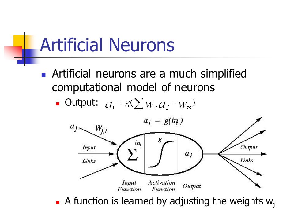 Artificial Neurons Artificial neurons are a much simplified computational model of neurons. Output: